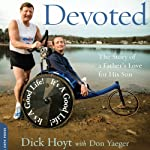 Devoted: The Story of a Father's Love for His Son | Dick Hoyt,Don Yaeger