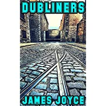Dubliners: By James Joyce (Illustrated And Unabridged) (English Edition)