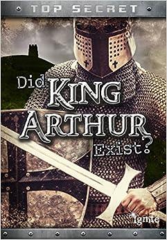 Did King Arthur Exist? (Ignite: Top Secret!)