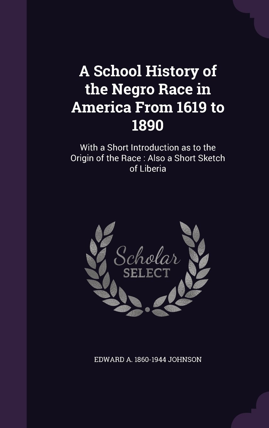 A School History of the Negro Race in America From 1619 to 1890: With a Short Introduction as to the Origin of the Race : Also a Short Sketch of Liberia ebook