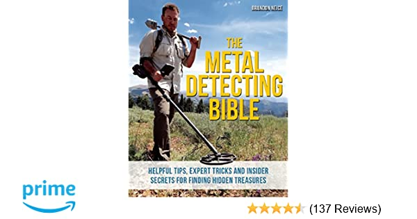 192d57ff31 The Metal Detecting Bible: Helpful Tips, Expert Tricks and Insider Secrets  for Finding Hidden Treasures: Brandon Neice: 9781612435275: Amazon.com:  Books