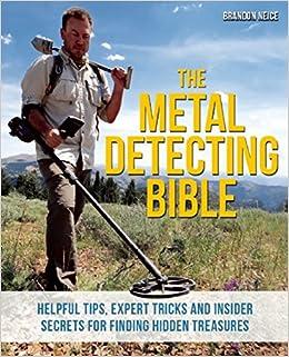 The Metal Detecting Bible: Helpful Tips, Expert Tricks and Insider Secrets for Finding Hidden Treasures: Amazon.es: Brandon Neice: Libros en idiomas ...
