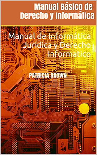 Descargar Libro Manual Básico De Derecho Y Informática: Manual De Informática Jurídica Y Derecho Informatico Patricia Brown