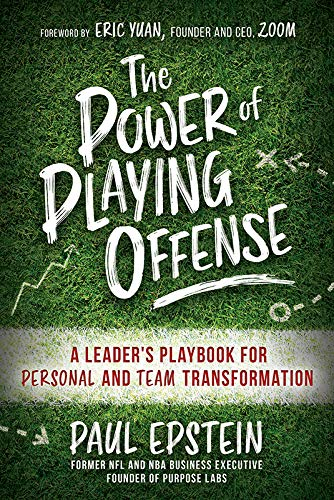 The Power of Playing Offense: A Leader's Playbook for Personal and Team Transformation