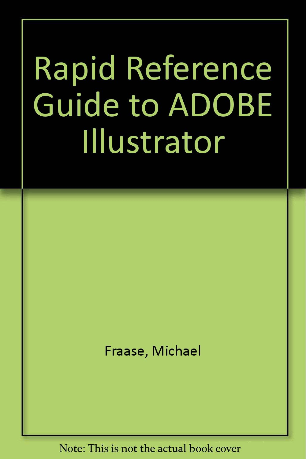 Rapid Reference Guide to Adobe Illustrator (Rapid Reference Series)