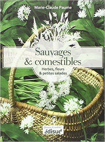 Amazon.fr , Sauvages et comestibles  Herbes, fleurs \u0026 petites salades ,  Marie,Claude Paume , Livres