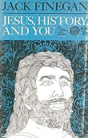 Jesus, History and You por Jack Finegan