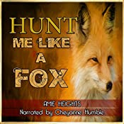 Hunt Me Like a Fox: Treat Me Like an Animal, Book 3 | Amie Heights