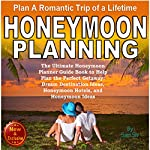 Honeymoon Planning: Plan a Romantic Trip of a Lifetime: The Ultimate Honeymoon Planner Guide Book to Help Plan the Perfect Getaway: Dream Destination Ideas, Honeymoon Hotels, and Honeymoon Ideas | Sam Siv