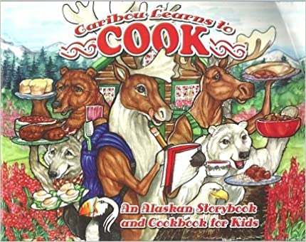 Caribou Learns To Cook (Caribou Learns To Cook - An Alaskan Cookbook For Kids), Chandonnet, Ann