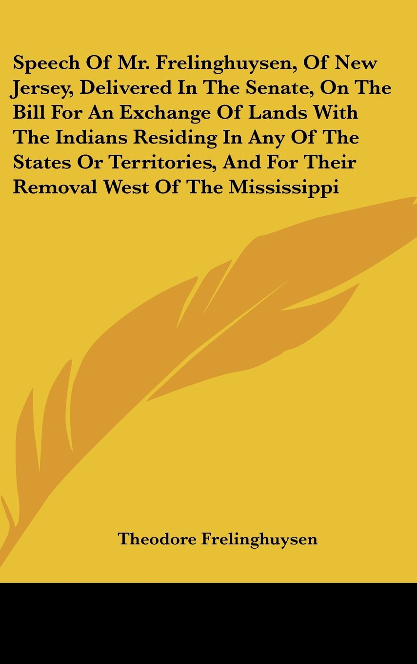 Download Speech of Mr. Frelinghuysen, of New Jersey, Delivered in the Senate, on the Bill for an Exchange of Lands with the Indians Residing in Any of the Stat ebook