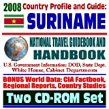 2008 Country Profile and Guide to Suriname - National Travel Guidebook and Handbook - Flood Relief, Carambola Fruit Fly, Caribbean Basin Initiative (Two CD-ROM Set)