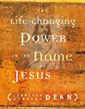 The Life-Changing Power in the Name of Jesus, Jennifer Kennedy Dean, 1563098415