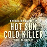 Hot Sun Cold Killer: A Murder on Maui Mystery | Robert W. Stephens