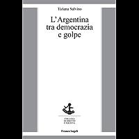 L'Argentina tra democrazia e golpe (Diritto e società)