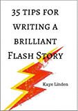 35 Tips for Writing a Brilliant Flash Story: A manual of flash fiction and nonfiction writing
