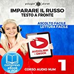 Imparare il Russo - Lettura Facile - Ascolto Facile - Testo a Fronte: Russo Corso Audio Num. 1 [Learn Russian - Parellel Text: Russian Audio Course Num. 1] |  Polyglot Planet