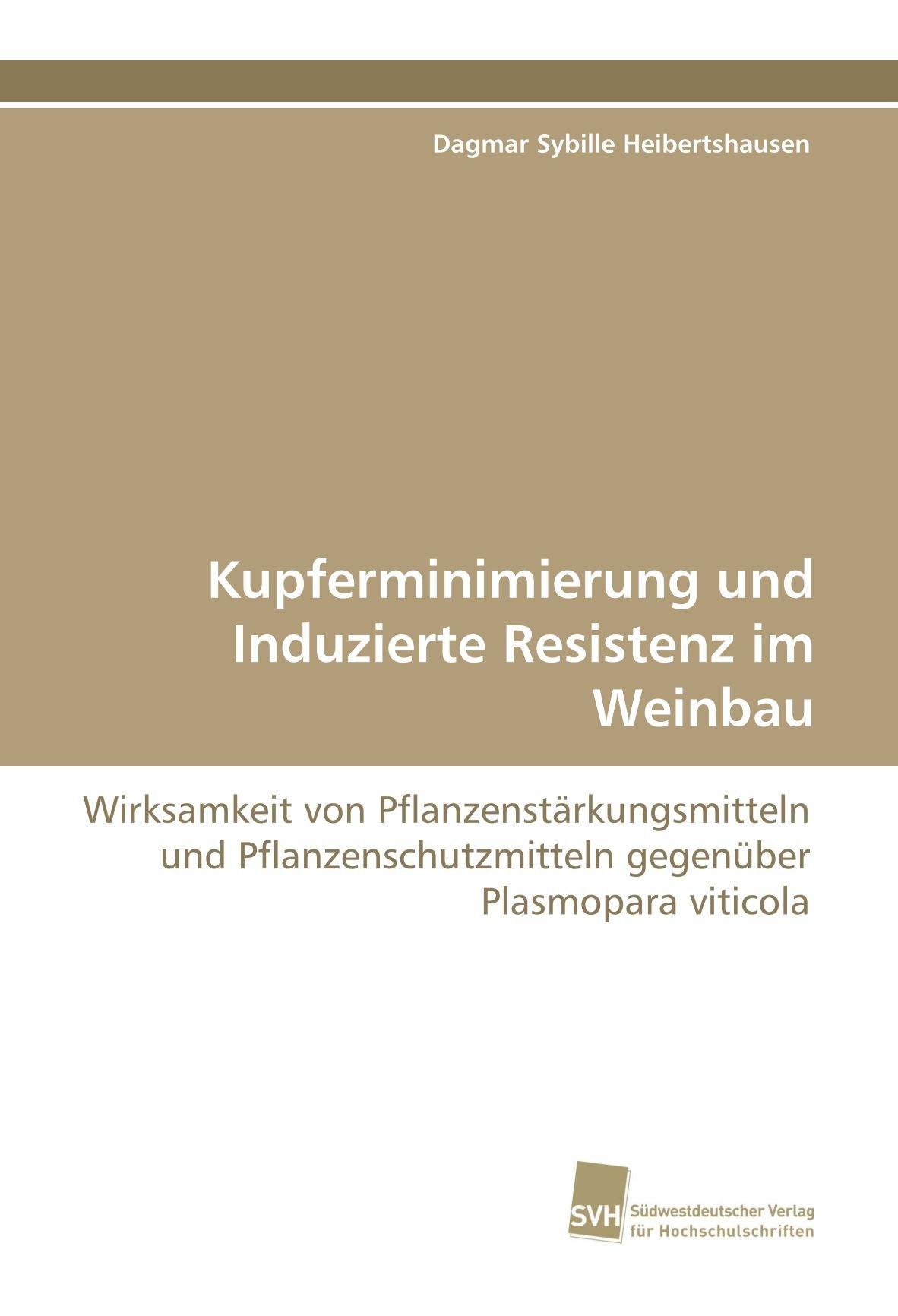 Kupferminimierung und Induzierte Resistenz im Weinbau: Wirksamkeit von Pflanzenstärkungsmitteln und Pflanzenschutzmitteln gegenüber Plasmopara viticola