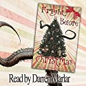 Fright Before Christmas: 13 Tales of Holiday Horrors Audiobook by Jacqueline Horsfall, Ty Drago, Dax Varley, Boyd Reynolds, Judith Graves, Laura Pauling, Medeia Sharif Narrated by Darren Marlar