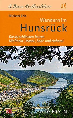 Wandern im Hunsrück: Die 40 schönsten Touren. Mit Rhein-, Mosel-, Saar- und Nahetal