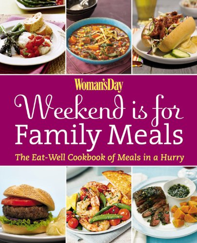 Download Woman's Day Weekend Is for Family Meals: The Eat-Well Cookbook of Meals in a Hurry PDF