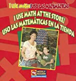 I Use Math at the Store (USO las Matematicas en la Tienda), Joanne Mattern and Tatiana Acosta, 0836860012