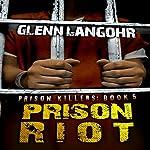 Prison Riot: A True Crime Story of Surviving a Gang War in Prison: Prison Killers, Book 5 | Glenn Langohr
