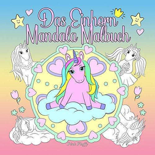 Das Einhorn Mandala Malbuch: Ein Malbuch fr Kinder und Erwachsene zum Liebhaben und Entspannen (Pink Fluffy) (German Edition)