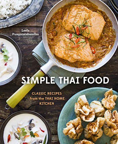 Simple Thai Food: Classic Recipes from the Thai Home Kitchen by Leela Punyaratabandhu