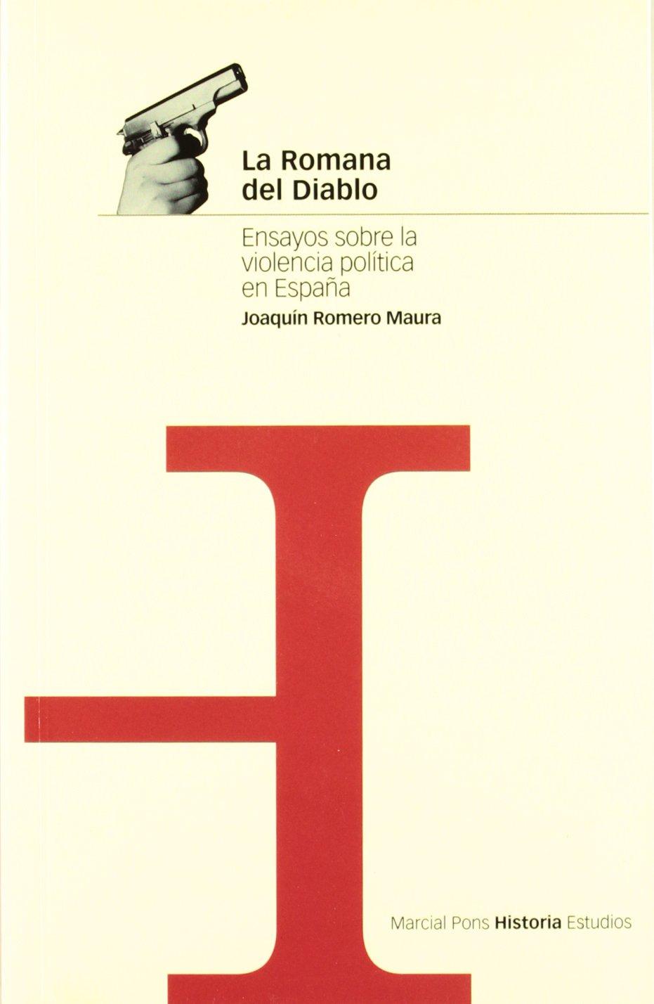ROMANA DEL DIABLO, LA: Ensayos sobre la violencia política en España Estudios: Amazon.es: Romero Maura, Joaquín: Libros