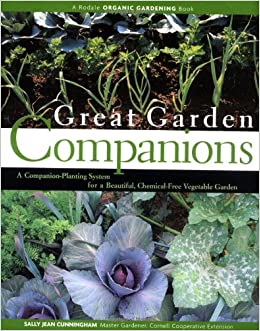 Great Garden Companions: A Companion Planting System For A Beautiful,  Chemical Free Vegetable Garden: Sally Jean Cunningham: 9780875968476:  Amazon.com: ...