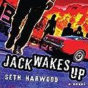 Jack Wakes Up: A Novel Audiobook by Seth Harwood Narrated by Seth Harwood