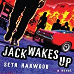 Jack Wakes Up: A Novel | Seth Harwood
