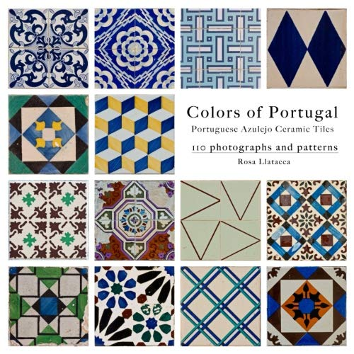 Colors of Portugal: 110 Portuguese Azulejo Ceramic Tiles