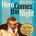 Here Comes the Night: The Dark Soul of Bert Berns and the Dirty Business of Rhythm and Blues Audiobook by Joel Selvin Narrated by Christian Rummel