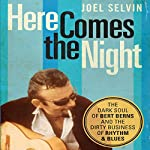 Here Comes the Night: The Dark Soul of Bert Berns and the Dirty Business of Rhythm and Blues | Joel Selvin