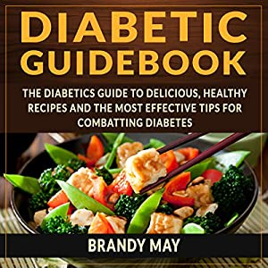 Diabetic Guidebook: The Diabetic's Guide to Delicious, Healthy Recipes and the Most Effective Tips for Combatting Diabetes Audiobook