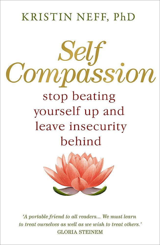 Self Compassion: Amazon.co.uk: Neff, Kristin: 9781444738179: Books