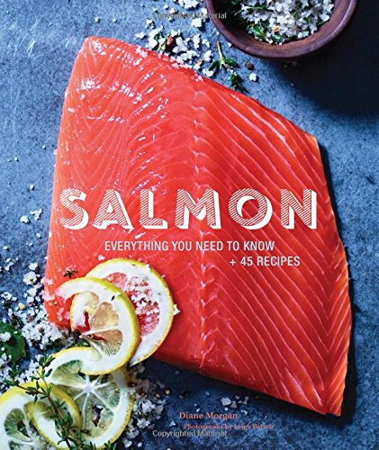 Salmon: Everything You Need to Know + 45 Recipes by Diane Morgan