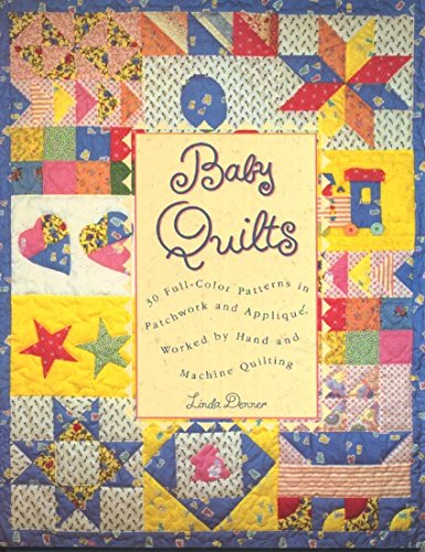 Baby Quilts: 30 Full-Color Patterns in Patchwork and Applique, Worked by Hand and Machine Quilting -