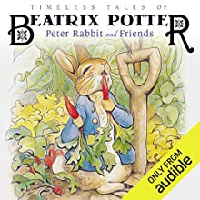 Timeless Tales of Beatrix Potter: Peter Rabbit and Friends Audiobook by Beatrix Potter Narrated by Katherine Kellgren