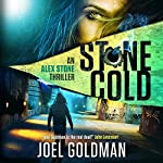 Stone Cold: An Alex Stone Thriller : The Alex Stone Thrillers | Joel Goldman