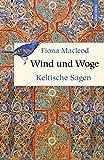 Wind und Woge - Keltische Sagen (Geschenkbuch Weisheit)