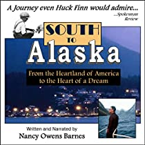 SOUTH TO ALASKA: A TRUE STORY OF COURAGE AND SURVIVAL FROM AMERICA'S HEARTLAND TO THE HEART OF A DREAM