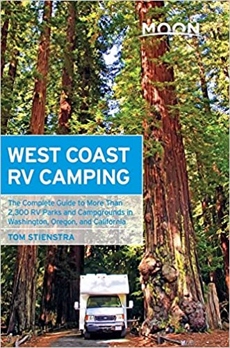 Moon West Coast RV Camping The Complete Guide To More Than 2 300 Parks And Campgrounds In Washington Oregon California Outdoors Tom