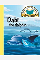 Dabi the dolphin: Little stories, big lessons (Sea Stories) Paperback