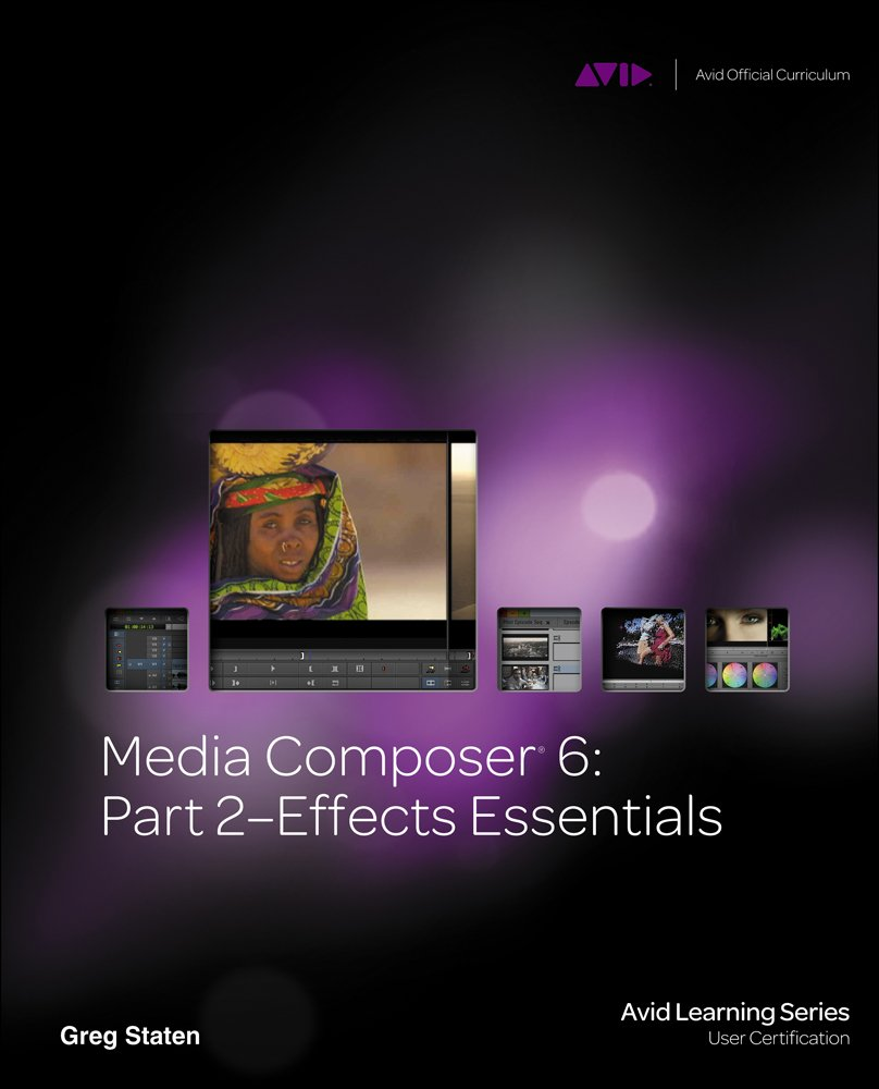 Media Composer 6: Part 2 Effects Essentials (Avid Learning) by Course Technology PTR