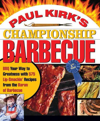 Paul Kirk's Championship Barbecue: Barbecue Your Way to Greatness With 575 Lip-Smackin' Recipes from the Baron of Barbecue (Paul Kirk Bbq compare prices)
