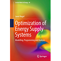 Optimization of Energy Supply Systems: Modelling, Programming and Analysis (Lecture Notes in Energy Book 69) (English Edition)