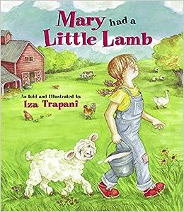 06be87f998cf Amazon.com  Mary Had a Little Lamb (Iza Trapani s Extended Nursery Rhymes)  (9781580890908)  Iza Trapani  Books
